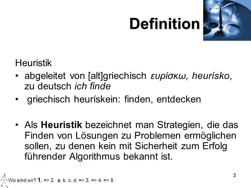 DefinitionHeuristik. abgeleitet von [alt]griechisch ευρίσκω, heurísko, zu deutsch ich finde. griechisch heurískein: finden, entdecken.